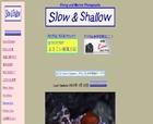 Slow & Shallow